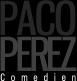 Paco Perez Acteur, Comédien Français et espagnol